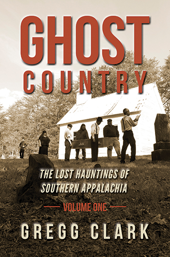 Ghost Country: The Lost Hauntings of Southern Appalachia